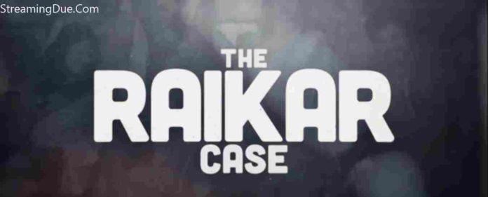 The Raikar Case Voot The Raikar Case Voot Season 2